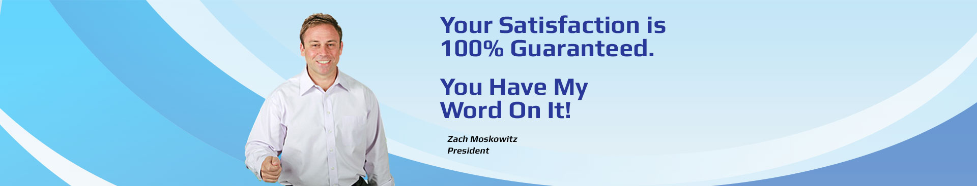 Your Satisfaction is 100% Guaranteed.